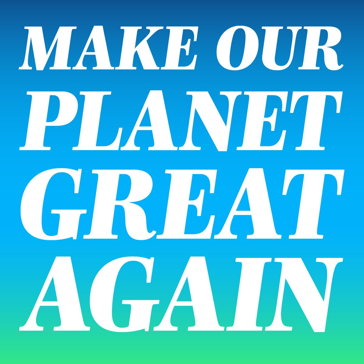 « Make Our Planet Great Again »